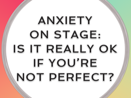 Anxiety on stage: is it really ok if you are not perfect?