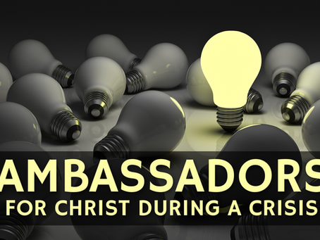 Ambassadors For Christ During A Crisis