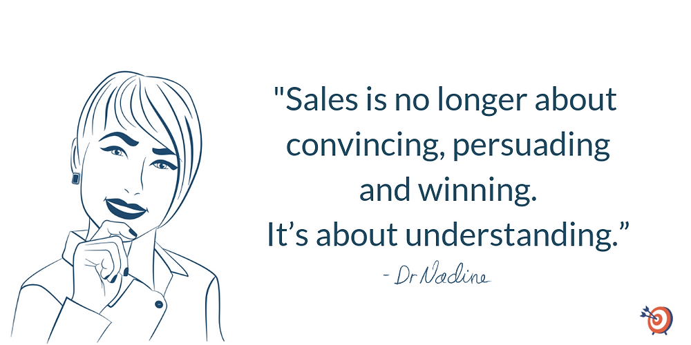 Sales is no longer about convincing, persuading and winning. It's about understanding. - quote by Dr. Nadine Greiner PhD, Executive Consultant San Francisco