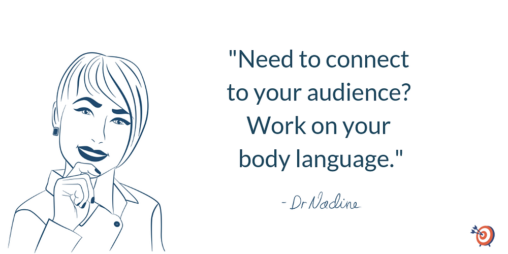"""""""Need to connect to your audience? Work on your body language."""" Quote by Dr. Nadine Greiner PhD, Executive Consultant San Francisco"""