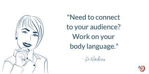 """Need to connect to your audience? Work on your body language."" Quote by Dr. Nadine Greiner PhD, Executive Consultant San Francisco"