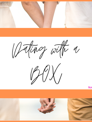 """Dating with a BOX #1: """"But, WHEN???"""""""