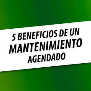 5 Beneficios de un Mantenimiento Agendado