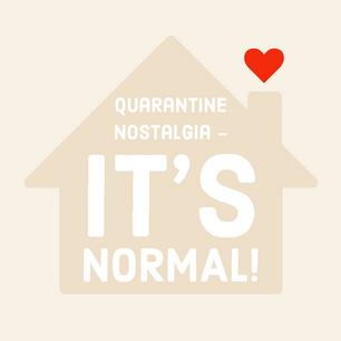 Quarantine Nostalgia - It's Normal!