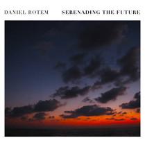 Daniel Rotem –Serenading the Future