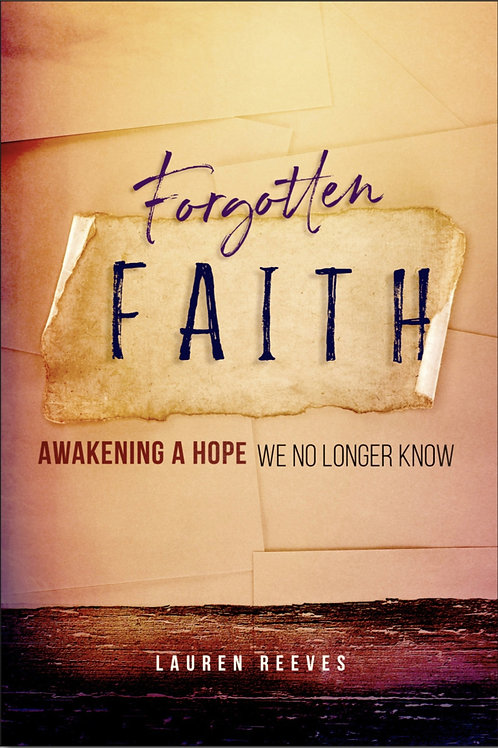 Forgotten Faith: Awakening a Hope We No Longer Know by Lauren Reeves