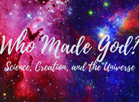 Who Made God? (Science, Creation, and the Universe)