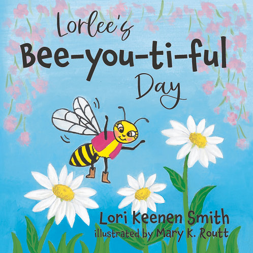 Lorlee's Bee-you-ti-ful Day by Lori Keenen Smith
