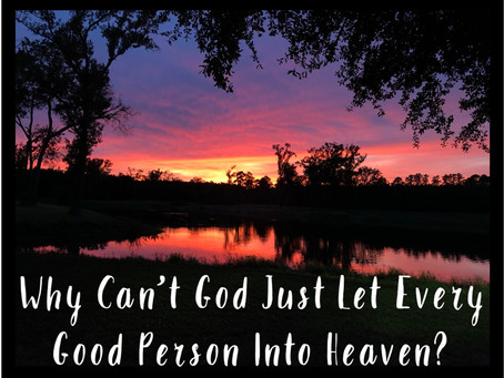 Why Can't God Just Let Every Good Person Into Heaven?