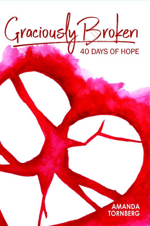 Graciously Broken: 40 Days of Hope by Amanda Tornberg