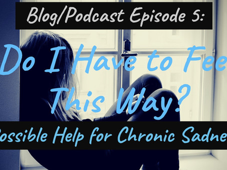 Do I Have to Feel This Way? Possible Help for Chronic Sadness