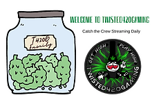 Welcome to the Twisted420Gaming Family.  Sign up online for inside news and updates on the Crew!