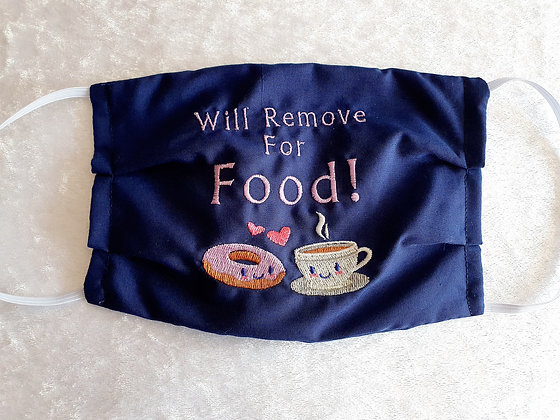 """""""Will Remove for Food!"""" Embroidered Face Mask"""