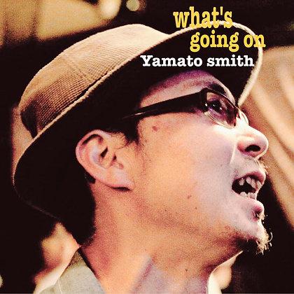 ヤマトースミス/what's going on(ベスト盤)【1CD】  2019.1.9発売