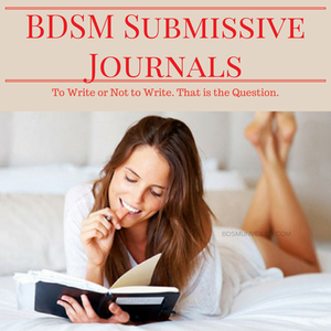 BDSM Submissive Journaling - To Write or Not To Write
