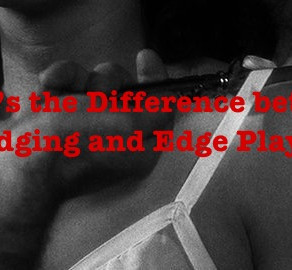 What's the Difference Between Edging and Edge Play?