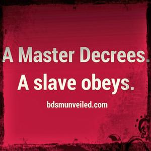 A Master Decrees. A slave obeys.