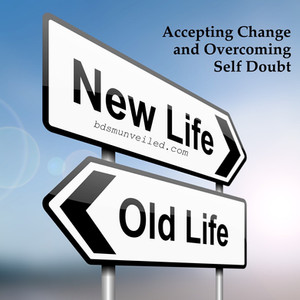 Accepting Change and Overcoming Self Doubt