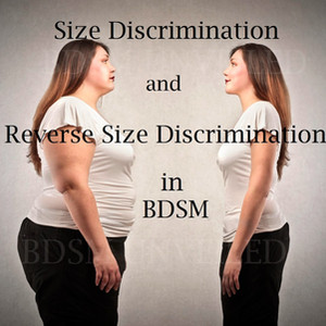 Size Discrimination and Reverse Size Discrimination in BDSM