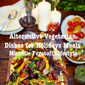 Alternative Vegetarian Dishes for Holiday Meals