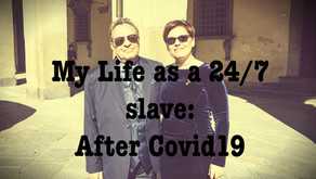 My Life as a 24-7 Slave: After Covid19
