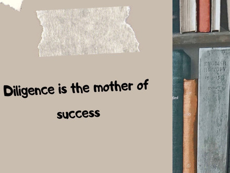 Diligence is the mother of success
