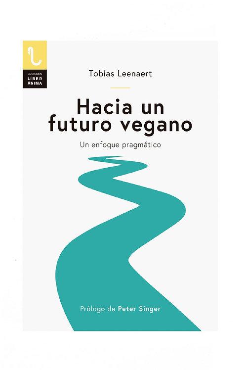 Hacia Un Futuro Vegano - Tobias Leenaert