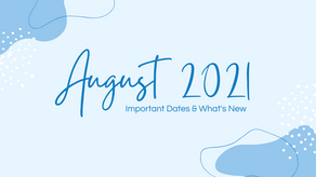 August 2021   Important Dates & What's New