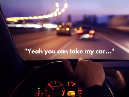 """""""YEAH, YOU CAN TAKE MY CAR…"""""""