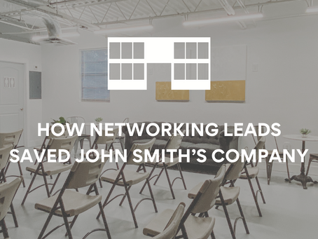 HOW NETWORKING LEADS SAVED JOHN SMITH'S COMPANY