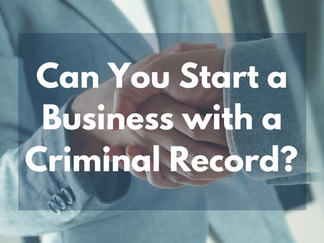Can You Start a Business With a Criminal Record?