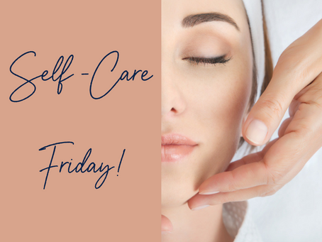 Self-Care Friday: Facials!
