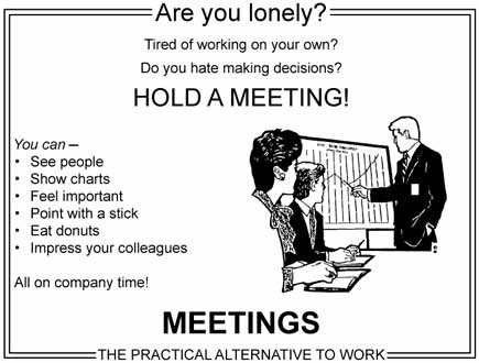 "A cartoon - the gist of which is ""Are you lonely? Hold a meeting!"""