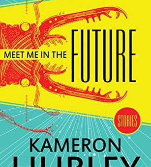 Meet Me in the Future: Stories By Kameron Hurley