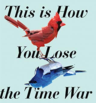 This is How You Lose the Time War by Amal Eh-Mohtar & Max Gladstone