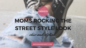 MOMS ROCKING THE STREET STYLE LOOK