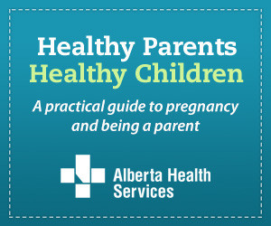 "Healthy Parents Healthy Children ""The Early Years"" by Alberta Health Services."