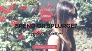 SUNGLASSES - SPEND OR SPLURGE?