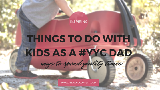 THINGS TO DO WITH KIDS AS A CALGARY DAD