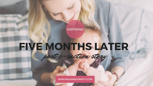 FIVE MONTHS LATER - POST C-SECTION STORY