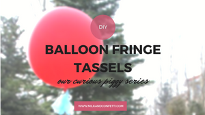 Our Curious Piggy Series: DIY Project Balloon Fringe Tassles