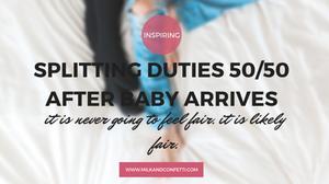 SPLITTING DUTIES 50/50 AFTER BABY ARRIVES