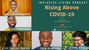 """Rising Above COVID-19 by Inclusive Living Podcast hosted by Cordero """"COACH"""" Davis"""