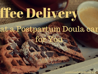Coffee Delivery and what a Postpartum Doula can do for YOU