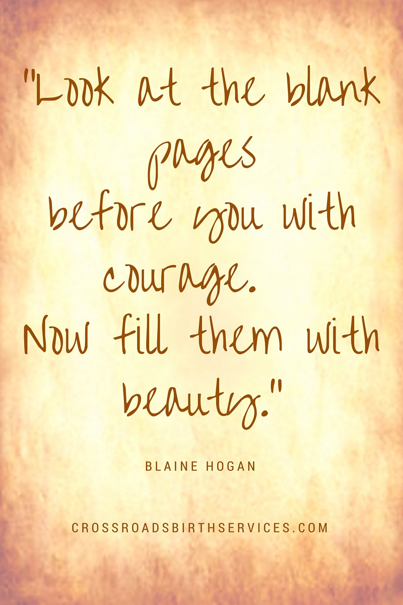 Blank pages before you with courage