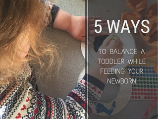 5 Ways to Balance a Toddler While Feeding Your Newborn
