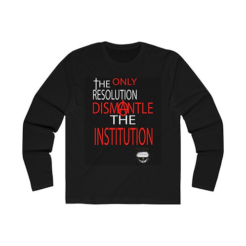 Men's Dismantle The Institution Long Sleeve Crew Tee (Anarchy Edition)