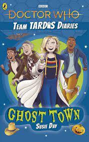 Dr Who Team TARDIS Diaries - Ghost Town Novel