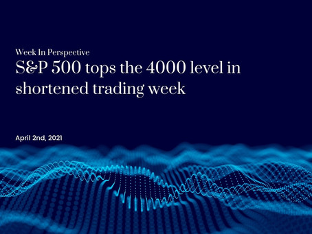 Week In Perspective: S&P 500 tops the 4000 level in shortened trading week [01-Apr-21]