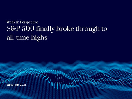 Week In Perspective: S&P 500 finally broke through to all-time highs [11-Jun-21]